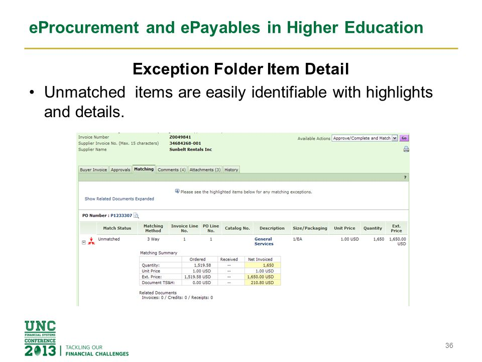 eProcurement and ePayables in Higher Education Exception Folder Item Detail Unmatched items are easily identifiable with highlights and details. 36