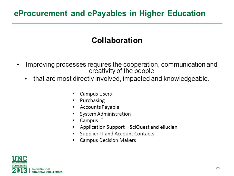 eProcurement and ePayables in Higher Education Collaboration Improving processes requires the cooperation, communication and creativity of the people