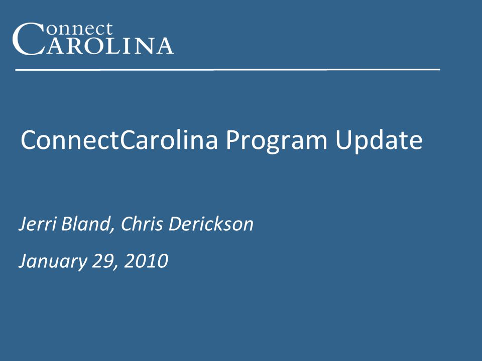Questions/More Information connectcarolina.unc.edu Bi-Weekly Newsletter Twitter Facebook Questions/comments: connectcarolina_info@unc.edu