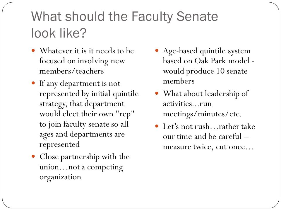 What should the Faculty Senate look like? Whatever it is it needs to be focused on involving new members/teachers If any department is not represented