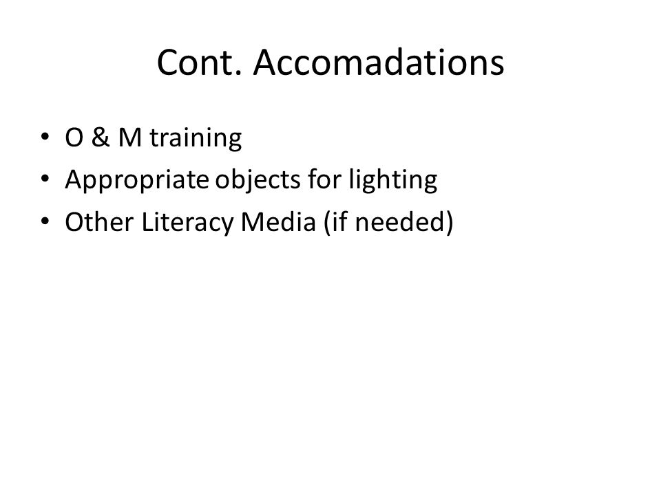 Cont. Accomadations O & M training Appropriate objects for lighting Other Literacy Media (if needed)