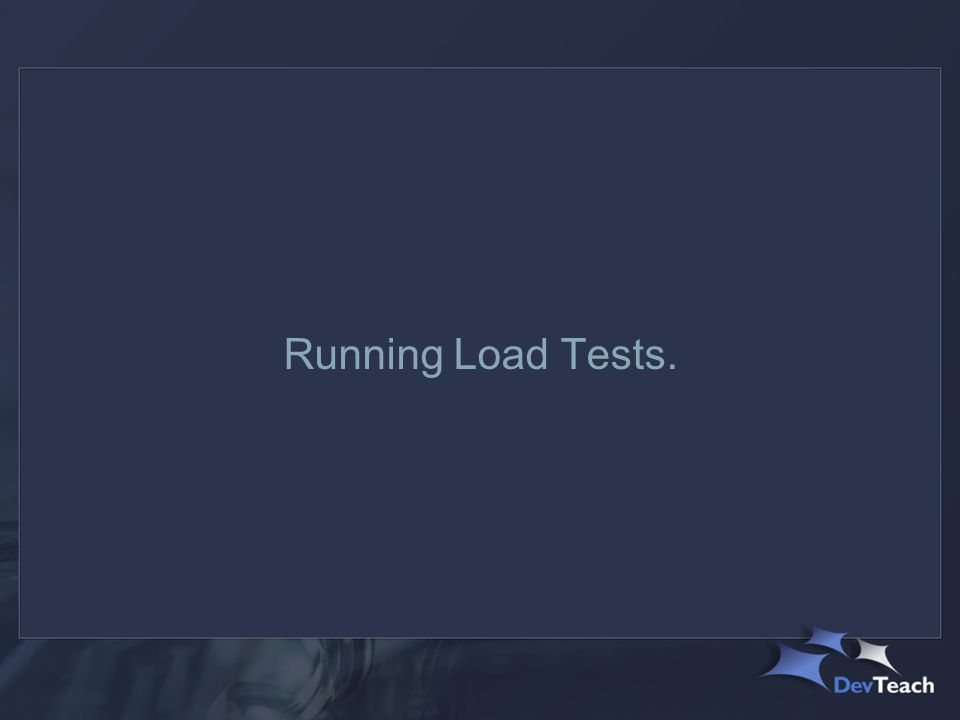 Running Load Tests.
