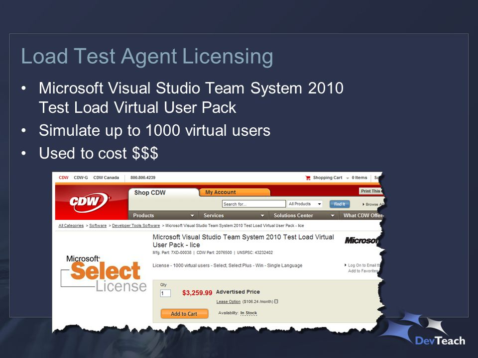 Load Test Agent Licensing Microsoft Visual Studio Team System 2010 Test Load Virtual User Pack Simulate up to 1000 virtual users Used to cost $$$