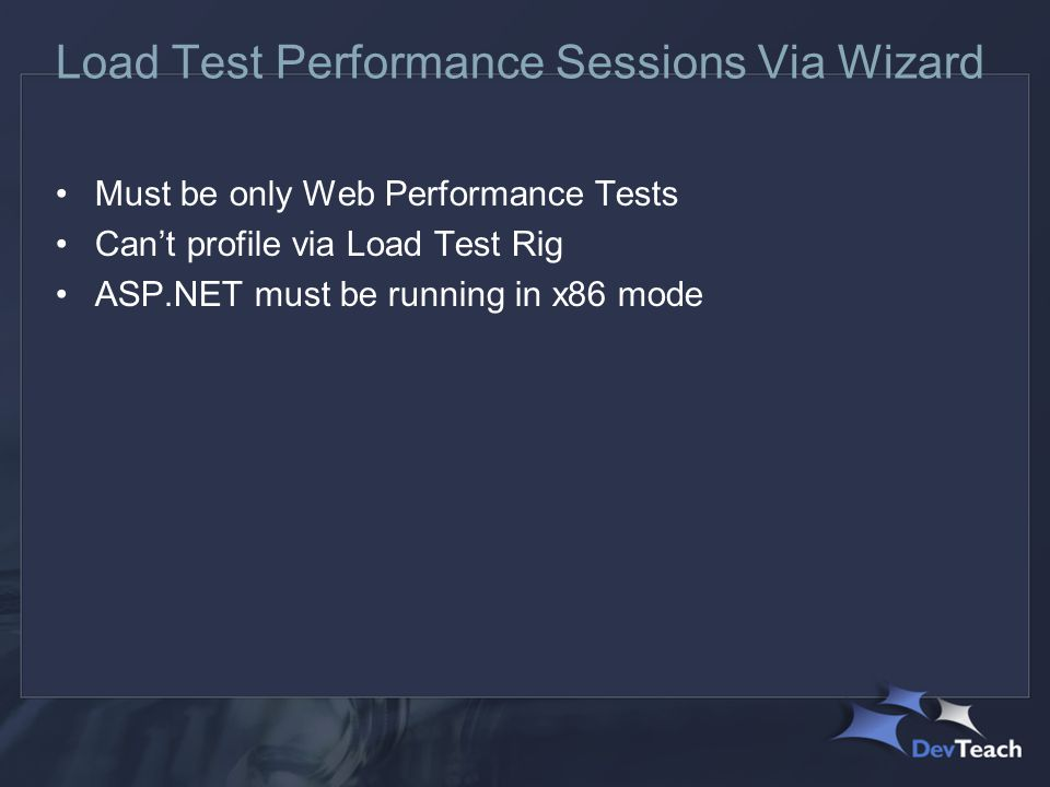 Load Test Performance Sessions Via Wizard Must be only Web Performance Tests Can't profile via Load Test Rig ASP.NET must be running in x86 mode