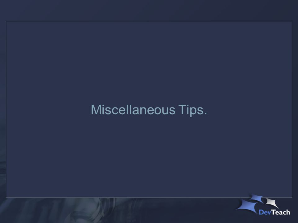 Miscellaneous Tips.