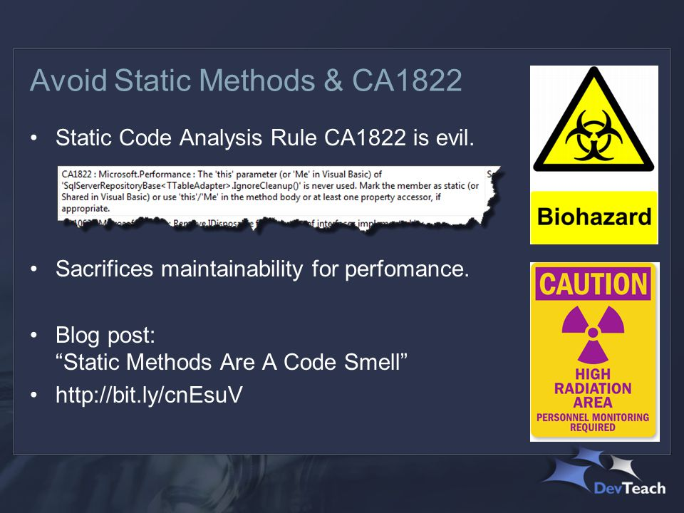 Avoid Static Methods & CA1822 Static Code Analysis Rule CA1822 is evil.