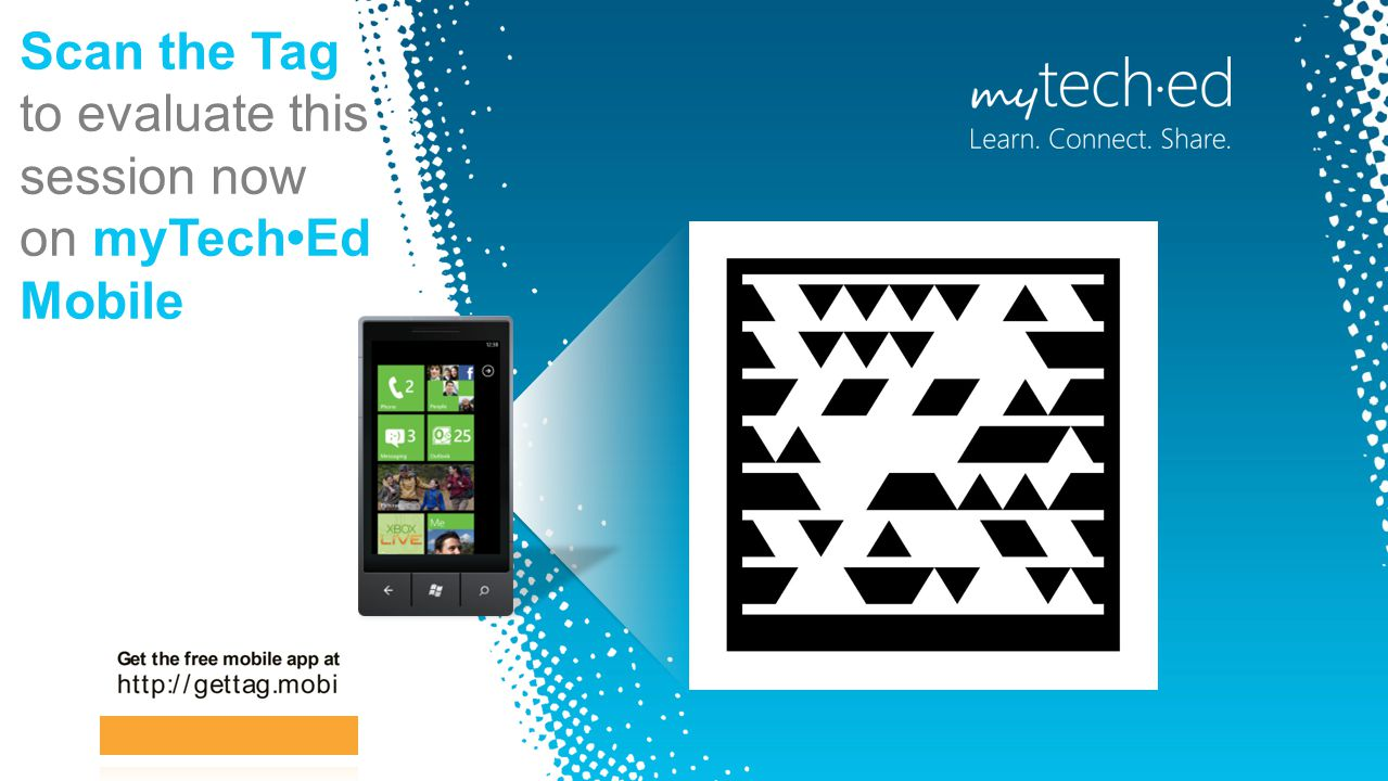 Scan the Tag to evaluate this session now on myTechEd Mobile