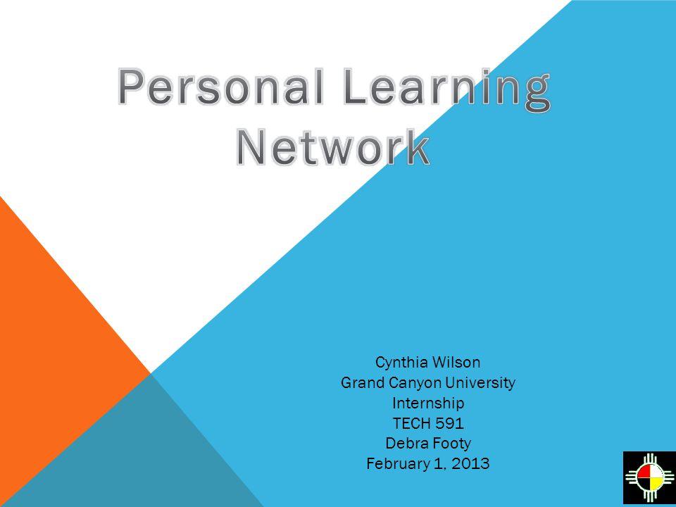 Cynthia Wilson Grand Canyon University Internship TECH 591 Debra Footy February 1, 2013