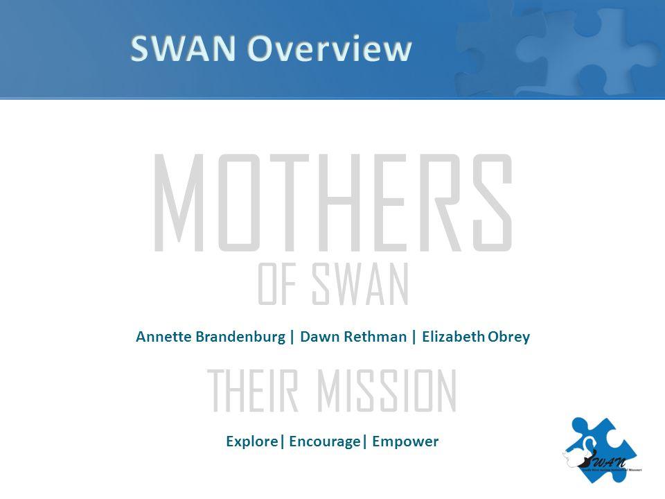 MOTHERS OF SWAN Annette Brandenburg | Dawn Rethman | Elizabeth Obrey THEIR MISSION Explore| Encourage| Empower
