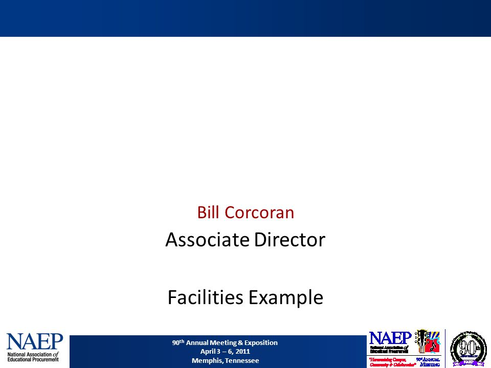 90 th Annual Meeting & Exposition April 3 – 6, 2011 Memphis, Tennessee Bill Corcoran Associate Director Facilities Example