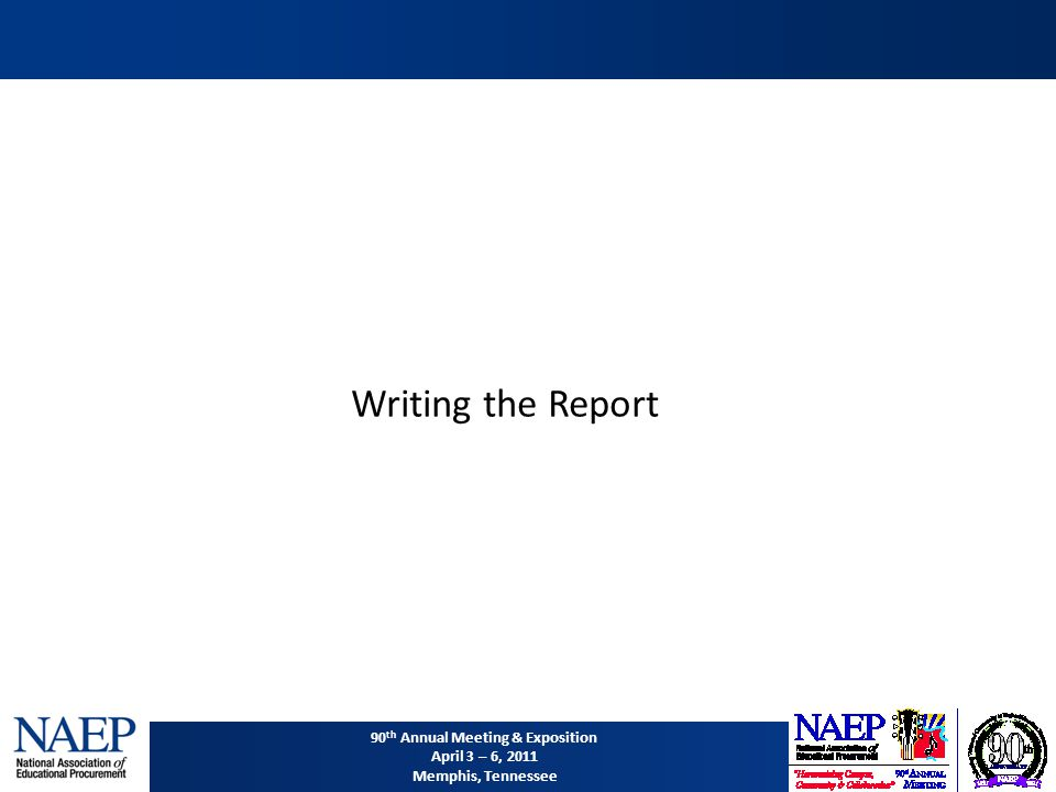 90 th Annual Meeting & Exposition April 3 – 6, 2011 Memphis, Tennessee Writing the Report