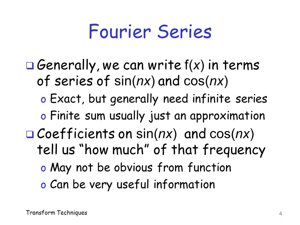 Fourier Series  Generally, we can write f(x) in terms of series of sin(nx) and cos(nx) o Exact, but generally need infinite series o Finite sum usual