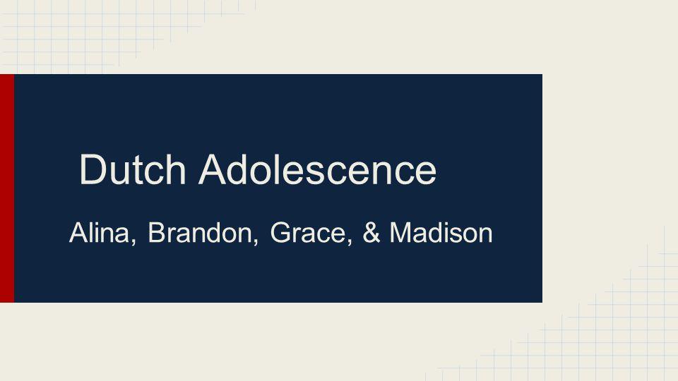 Dutch Adolescence Alina, Brandon, Grace, & Madison