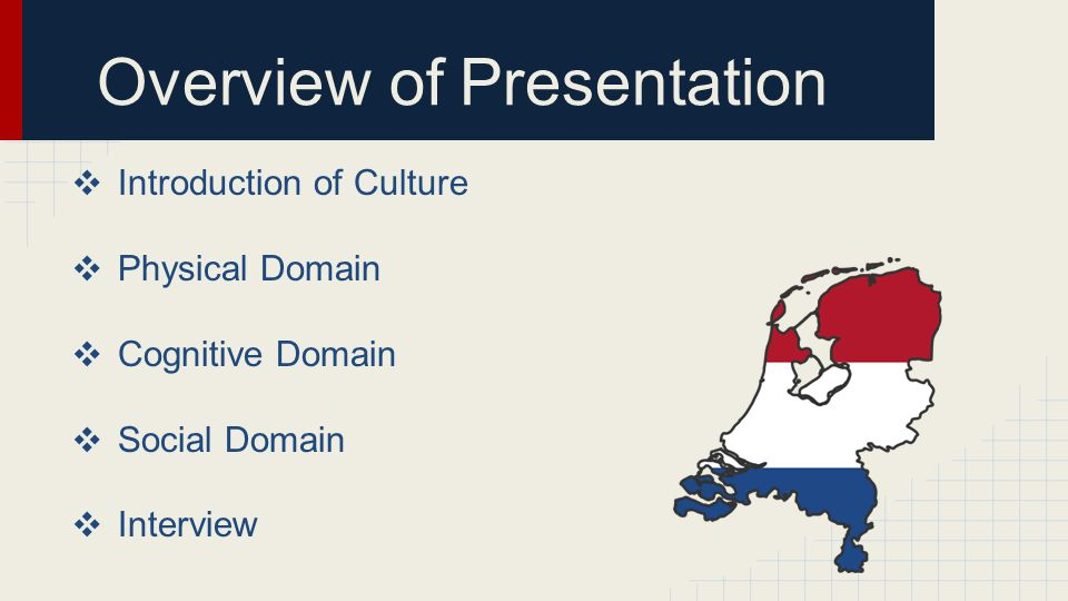 Overview of Presentation ❖ Introduction of Culture ❖ Physical Domain ❖ Cognitive Domain ❖ Social Domain ❖ Interview
