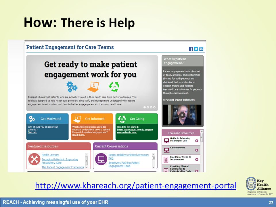 REACH - Achieving meaningful use of your EHR But….It's Not Really a Technology Problem eAccess is very important eAccess is not enough A paradigm shift that begins with seeing the patient as an active partner will naturally result in granting access to records A mandate to provide access to records will not naturally result in a paradigm shift to seeing the patient as an active partner 21