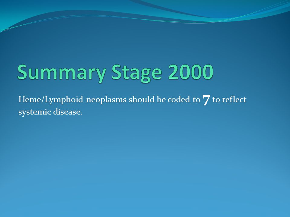 Heme/Lymphoid neoplasms should be coded to 7 to reflect systemic disease.