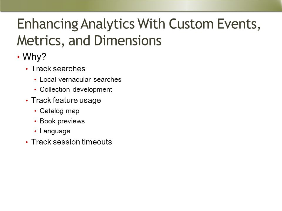 Enhancing Analytics With Custom Events, Metrics, and Dimensions Why.