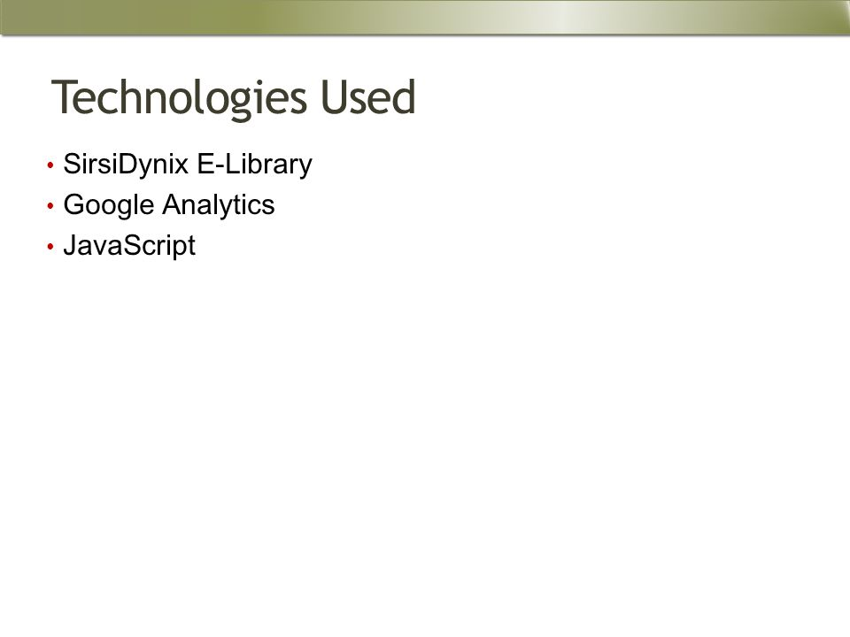 Technologies Used SirsiDynix E-Library Google Analytics JavaScript