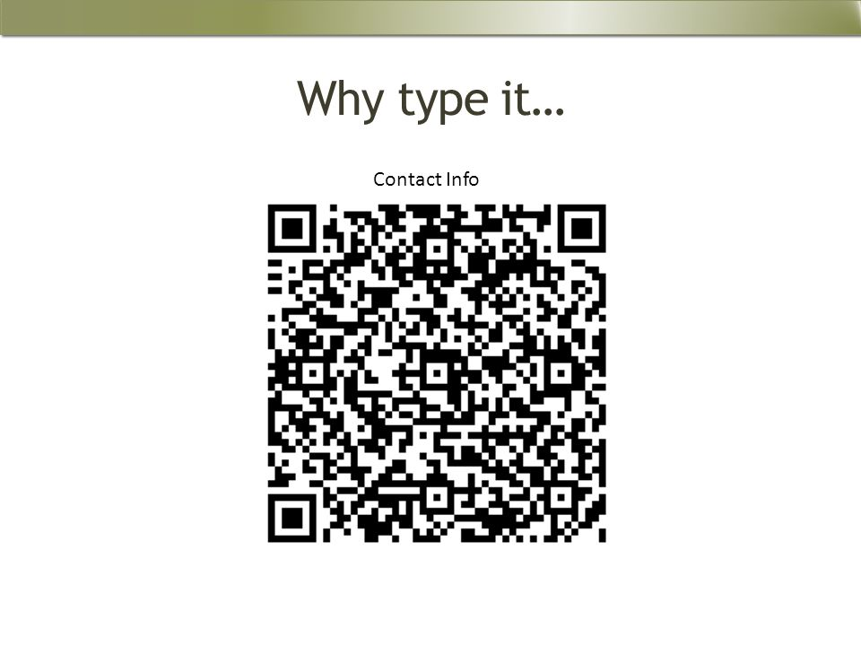 Why type it… Contact Info