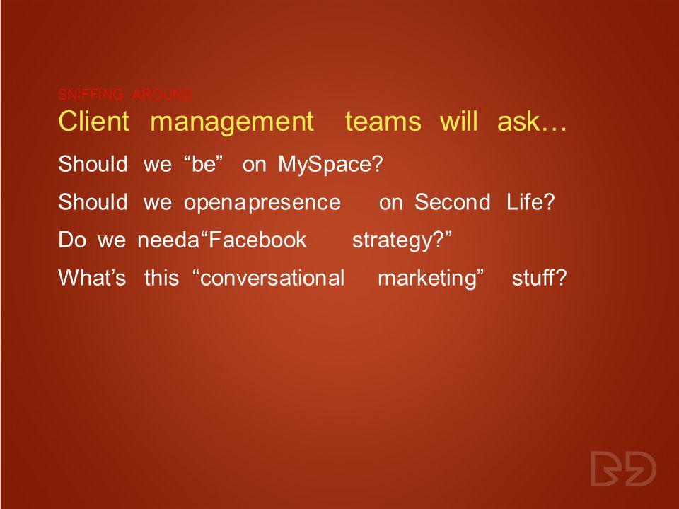 SNIFFINGAROUND Clientmanagementteamswillask… Shouldwe be onMySpace.