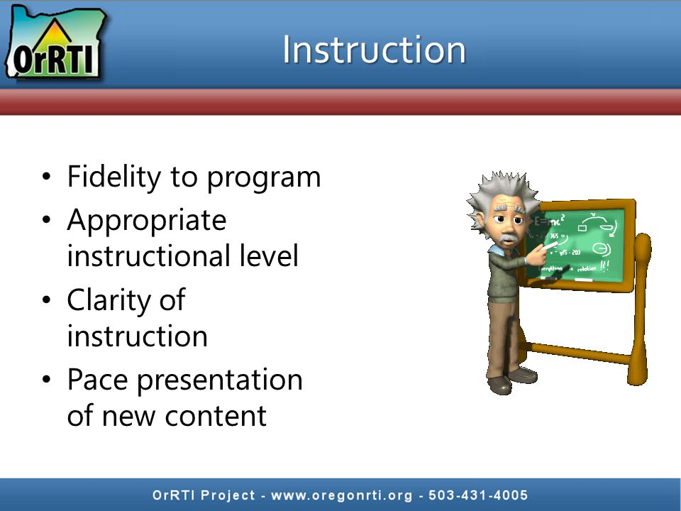 Instruction Fidelity to program Appropriate instructional level Clarity of instruction Pace presentation of new content