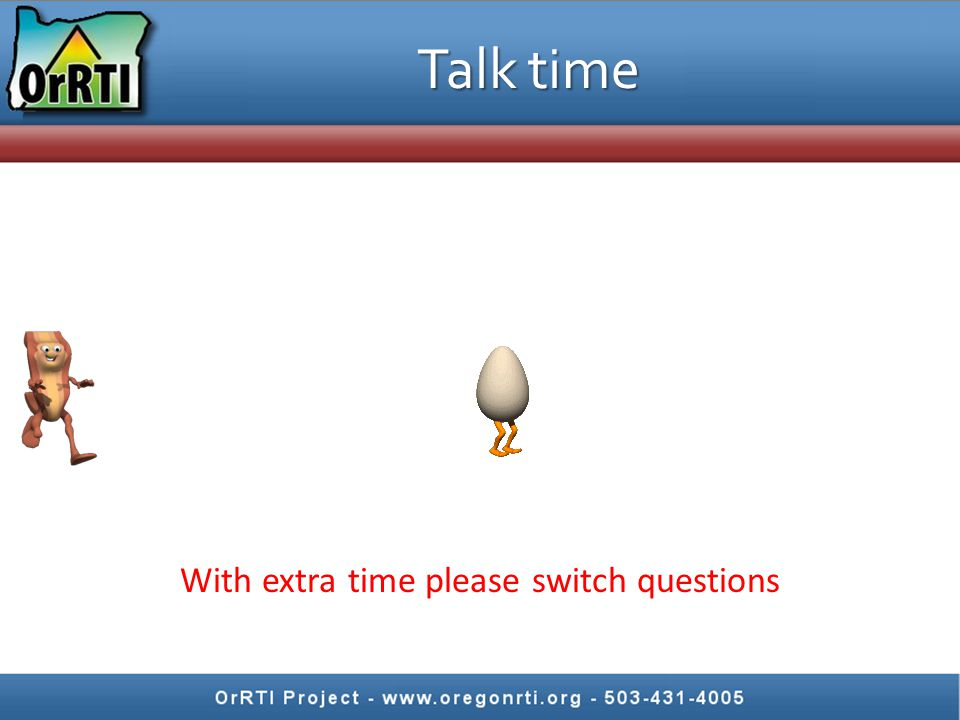 Talk time With extra time please switch questions
