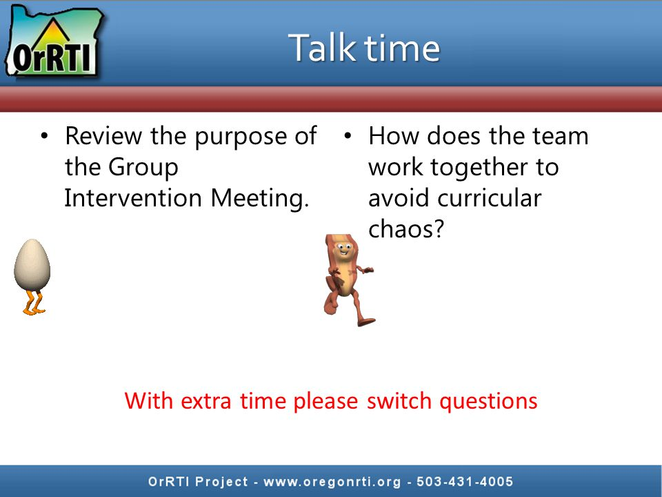 Talk time Review the purpose of the Group Intervention Meeting.