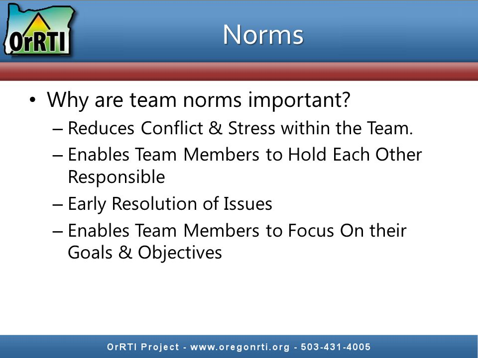 Norms Why are team norms important. – Reduces Conflict & Stress within the Team.