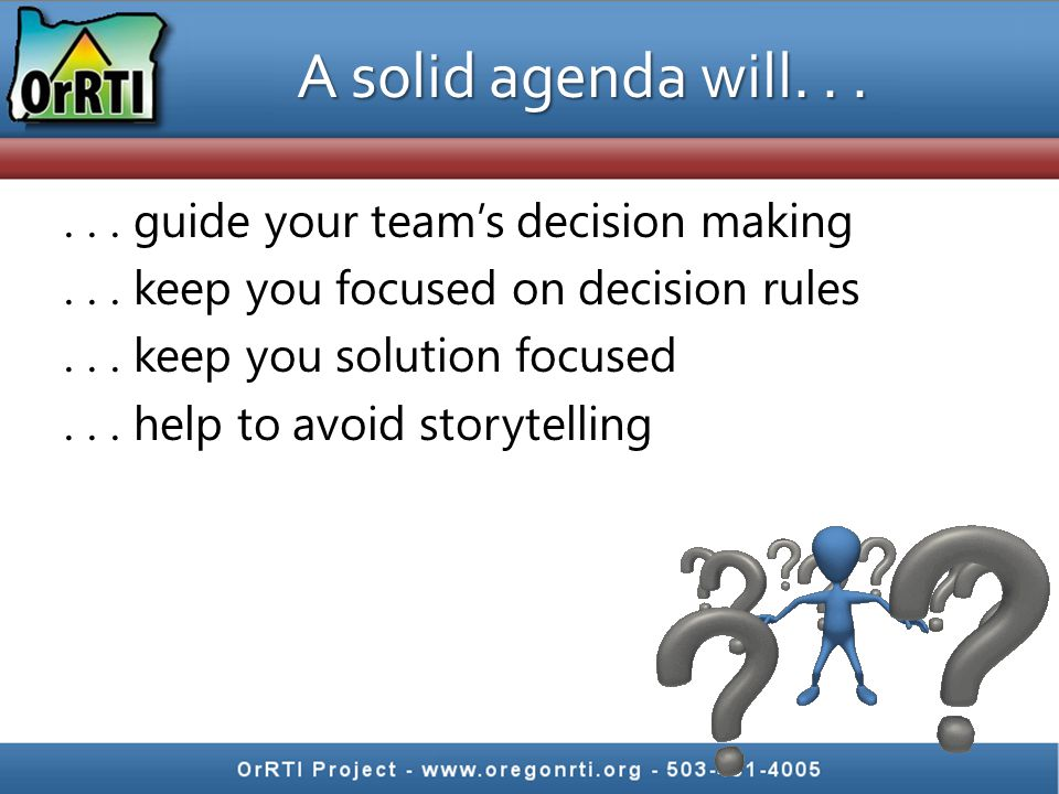 A solid agenda will...... guide your team's decision making...
