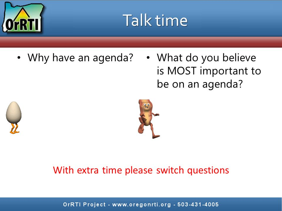 Talk time Why have an agenda. What do you believe is MOST important to be on an agenda.