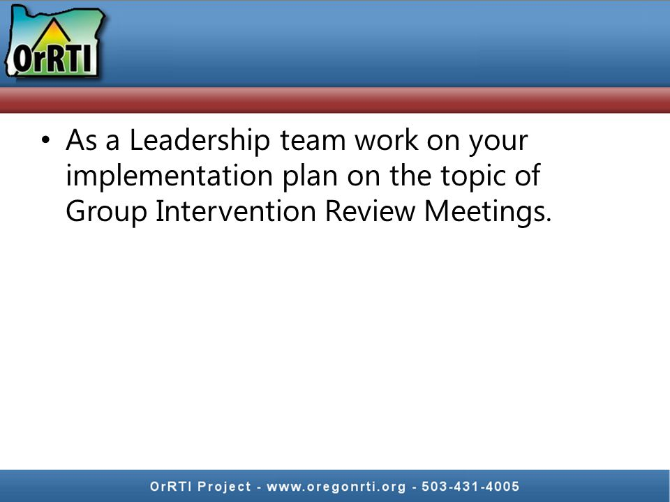 As a Leadership team work on your implementation plan on the topic of Group Intervention Review Meetings.