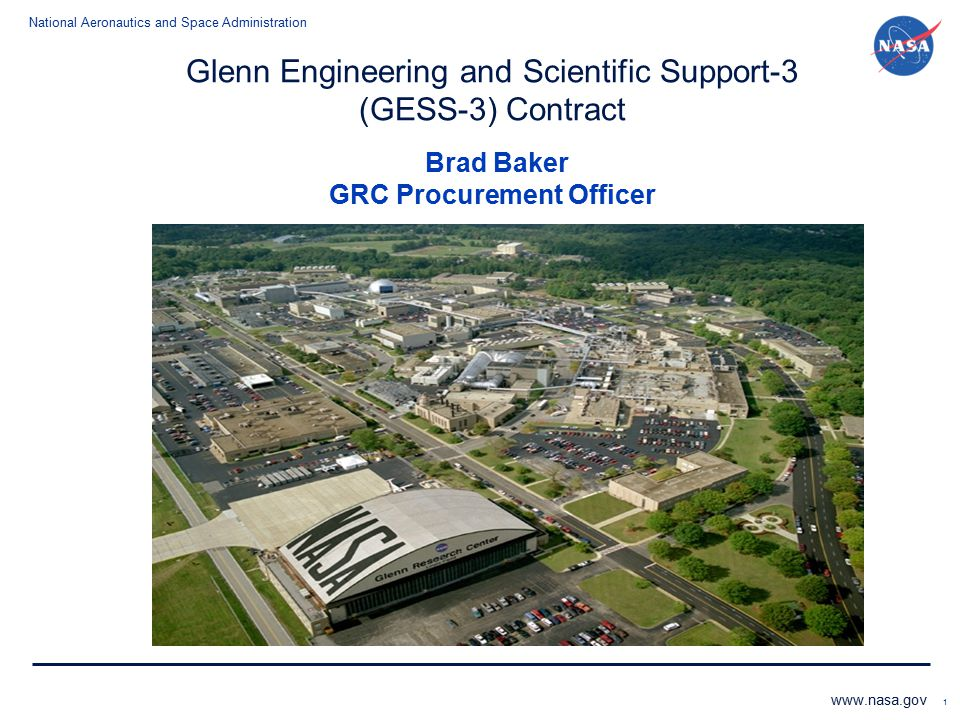 National Aeronautics and Space Administration www.nasa.gov 1 Glenn Engineering and Scientific Support-3 (GESS-3) Contract Brad Baker GRC Procurement O
