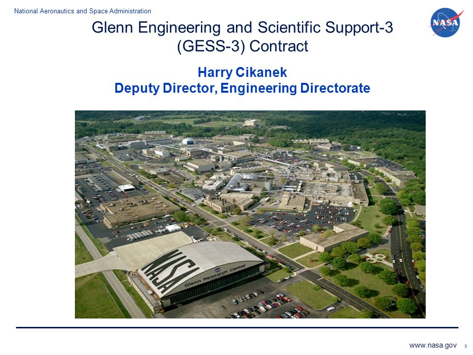 National Aeronautics and Space Administration www.nasa.gov 3 Glenn Engineering and Scientific Support-3 (GESS-3) Contract Harry Cikanek Deputy Directo