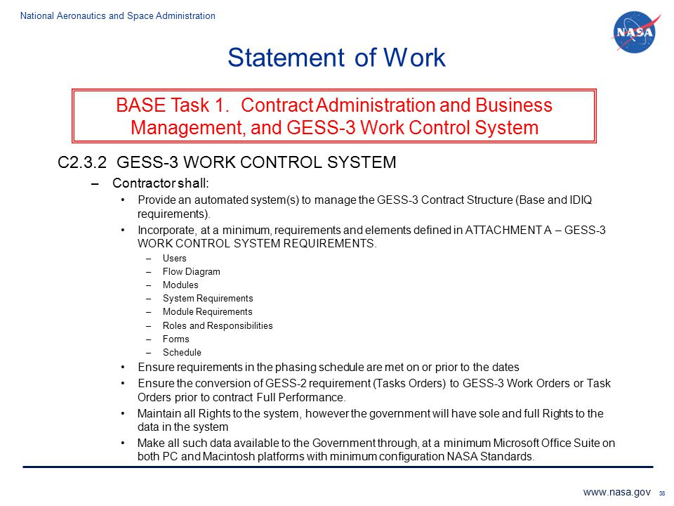 National Aeronautics and Space Administration www.nasa.gov 38 Statement of Work C2.3.2 GESS-3 WORK CONTROL SYSTEM –Contractor shall: Provide an automa