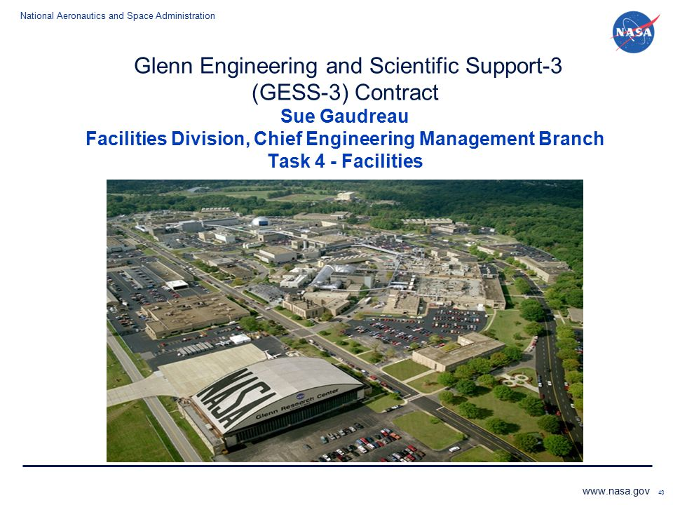 National Aeronautics and Space Administration www.nasa.gov 43 Glenn Engineering and Scientific Support-3 (GESS-3) Contract Sue Gaudreau Facilities Div