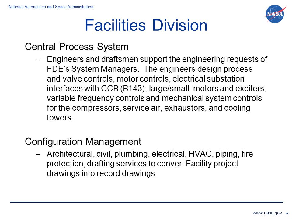 National Aeronautics and Space Administration www.nasa.gov Facilities Division Central Process System –Engineers and draftsmen support the engineering