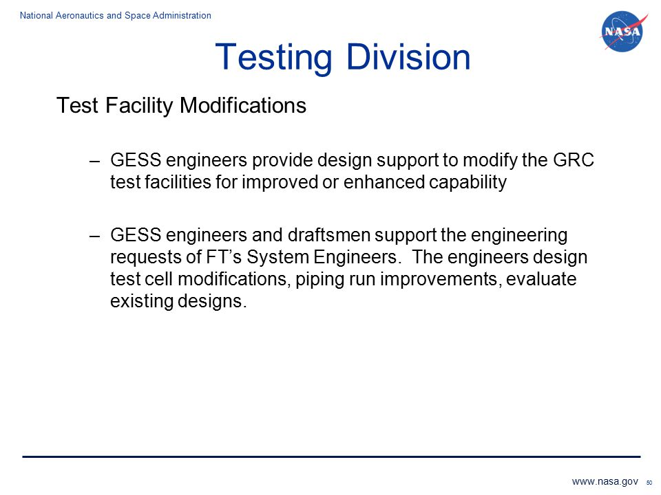 National Aeronautics and Space Administration www.nasa.gov Testing Division Test Facility Modifications –GESS engineers provide design support to modi