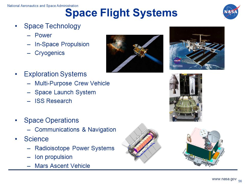 National Aeronautics and Space Administration www.nasa.gov Space Flight Systems Space Technology –Power –In-Space Propulsion –Cryogenics Exploration S