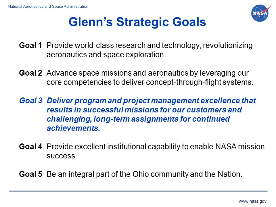National Aeronautics and Space Administration www.nasa.gov Glenn's Strategic Goals Goal 1Provide world-class research and technology, revolutionizing