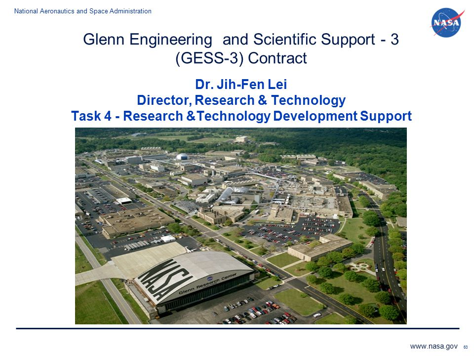 National Aeronautics and Space Administration www.nasa.gov 63 Glenn Engineering and Scientific Support - 3 (GESS-3) Contract Dr. Jih-Fen Lei Director,