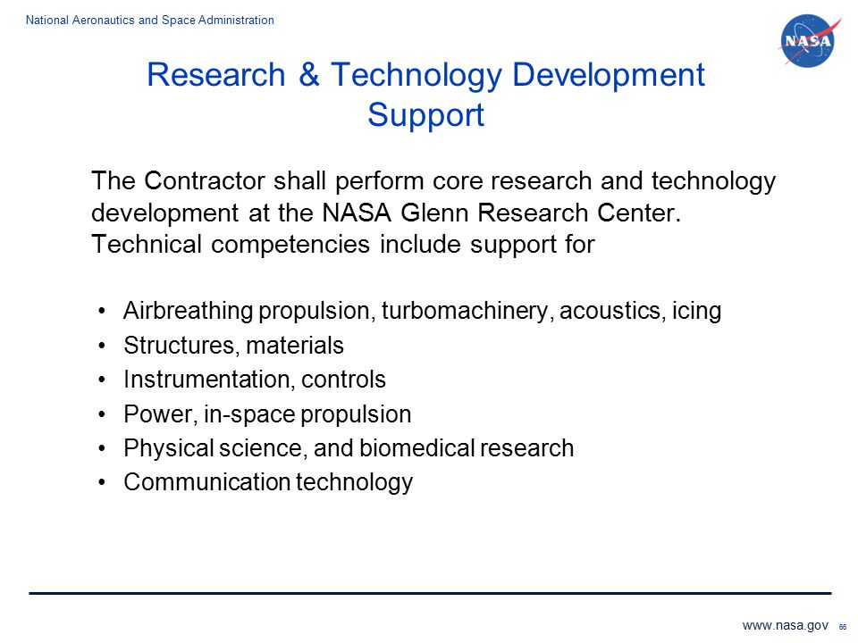 National Aeronautics and Space Administration www.nasa.gov 66 Research & Technology Development Support The Contractor shall perform core research and