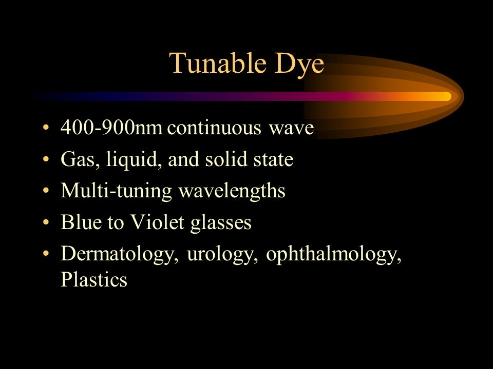 Tunable Dye 400-900nm continuous wave Gas, liquid, and solid state Multi-tuning wavelengths Blue to Violet glasses Dermatology, urology, ophthalmology, Plastics