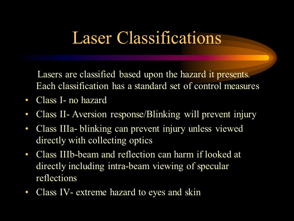 Laser Classifications Lasers are classified based upon the hazard it presents.