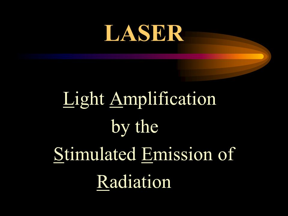 LASER Light Amplification by the Stimulated Emission of Radiation
