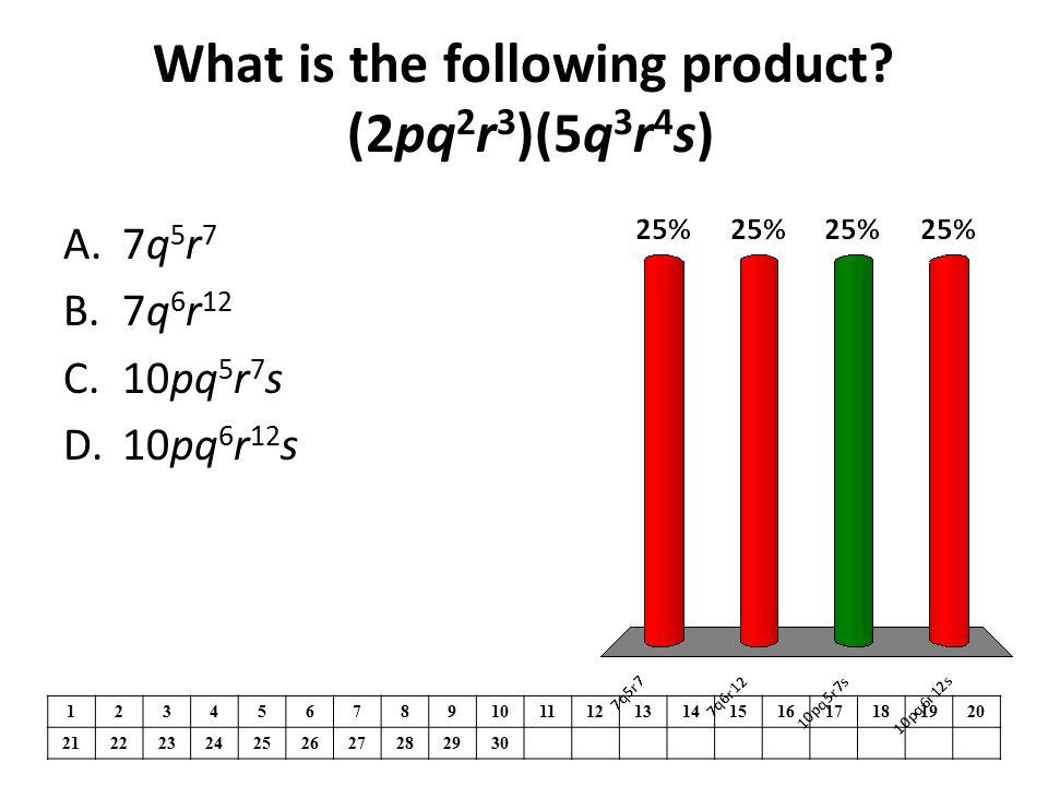 What is the following product? (2pq 2 r 3 )(5q 3 r 4 s) 1234567891011121314151617181920 21222324252627282930 A.7q 5 r 7 B.7q 6 r 12 C.10pq 5 r 7 s D.1