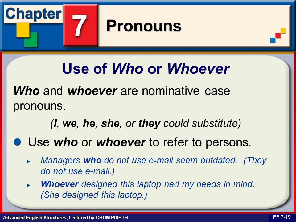 Business English at Work Pronouns Use of Who or Whoever PP 7-19 Who and whoever are nominative case pronouns.