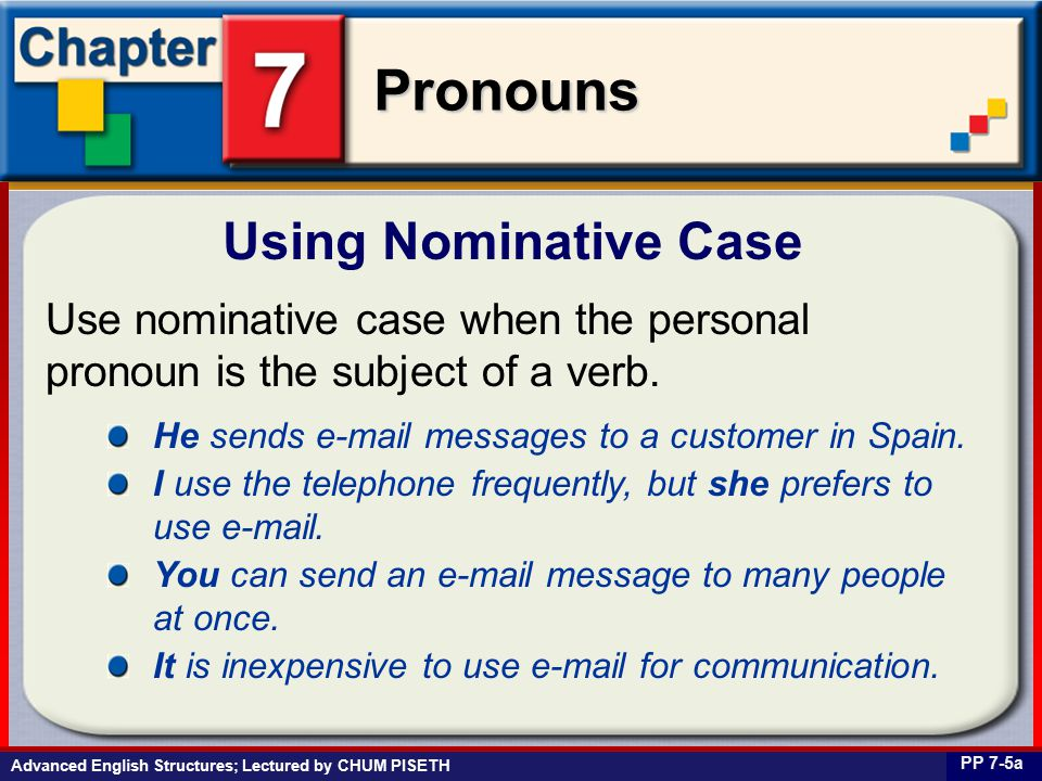 Business English at Work Pronouns Use nominative case when the personal pronoun is the subject of a verb.