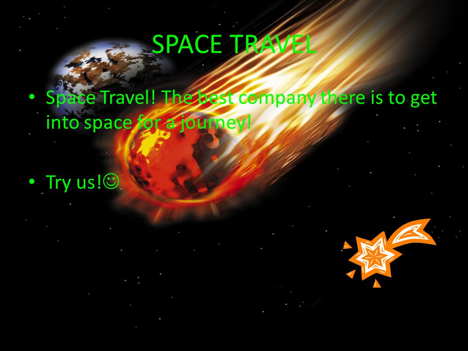 SPACE TRAVEL Space Travel! The best company there is to get into space for a journey! Try us!