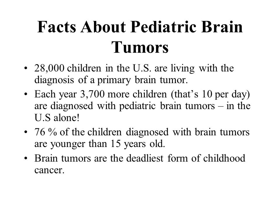 Facts About Pediatric Brain Tumors 28,000 children in the U.S.