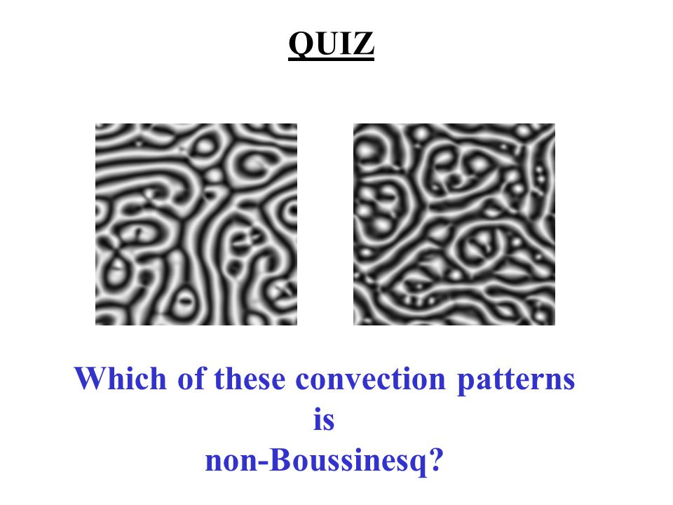 QUIZ Which of these convection patterns is non-Boussinesq